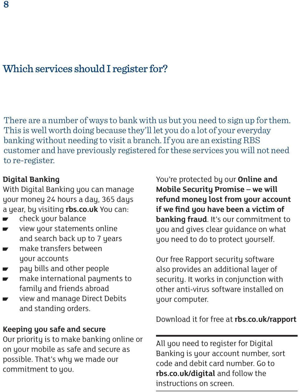 If you are an existing RBS customer and have previously registered for these services you will not need to re-register.