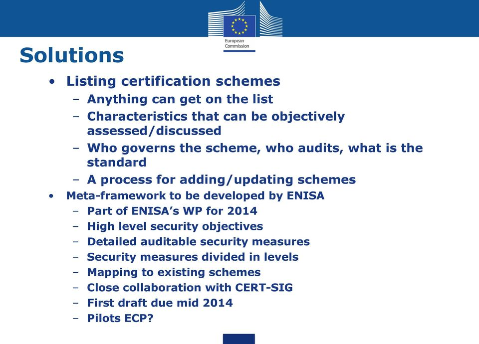 Meta-framework to be developed by ENISA Part of ENISA s WP for 2014 High level security objectives Detailed auditable