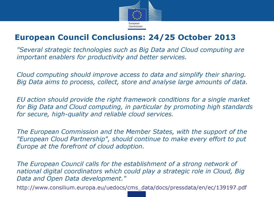 EU action should provide the right framework conditions for a single market for Big Data and Cloud computing, in particular by promoting high standards for secure, high-quality and reliable cloud