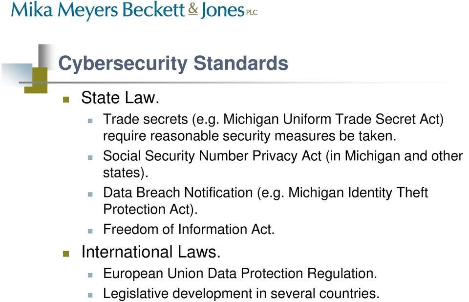 Social Security Number Privacy Act (in Michigan and other states). Data Breach Notification (e.g. Michigan Identity Theft Protection Act).