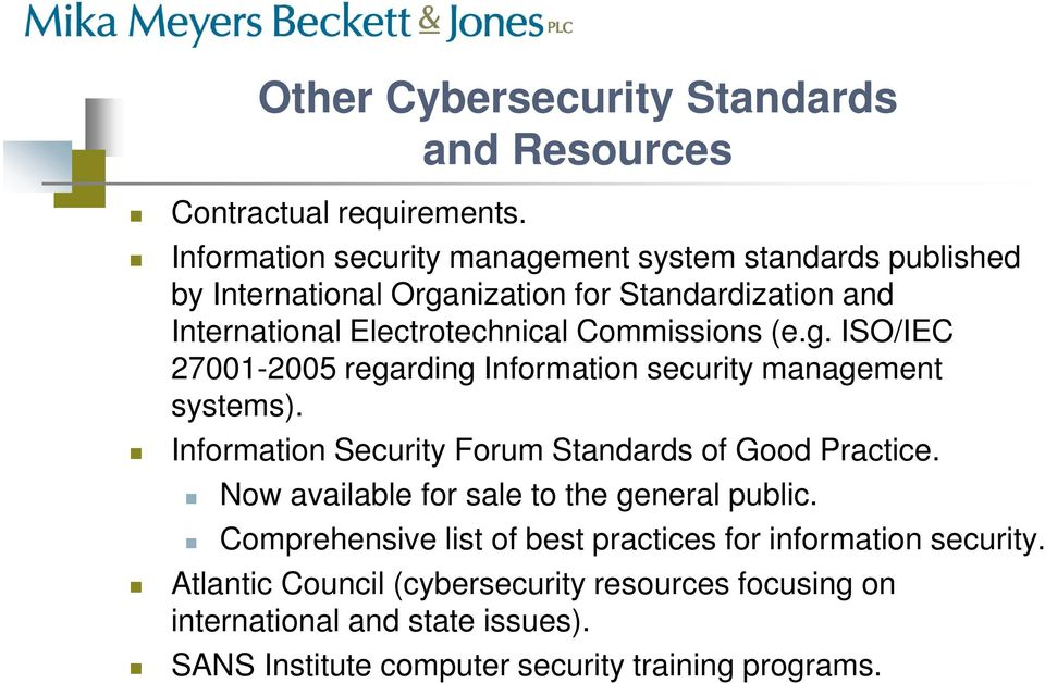 Commissions (e.g. ISO/IEC 27001-2005 regarding Information security management systems). Information Security Forum Standards of Good Practice.