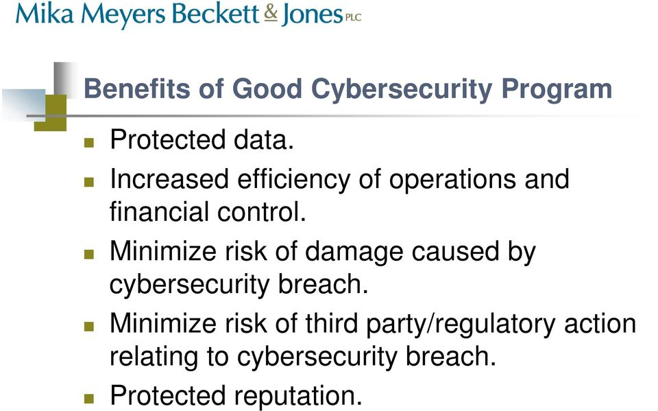 Minimize risk of damage caused by cybersecurity breach.