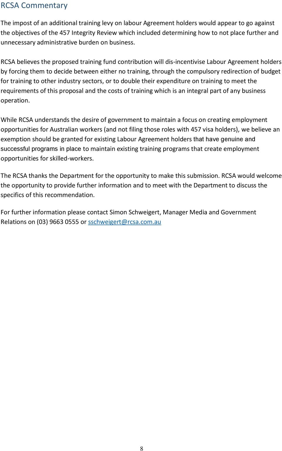 RCSA believes the proposed training fund contribution will dis-incentivise Labour Agreement holders by forcing them to decide between either no training, through the compulsory redirection of budget