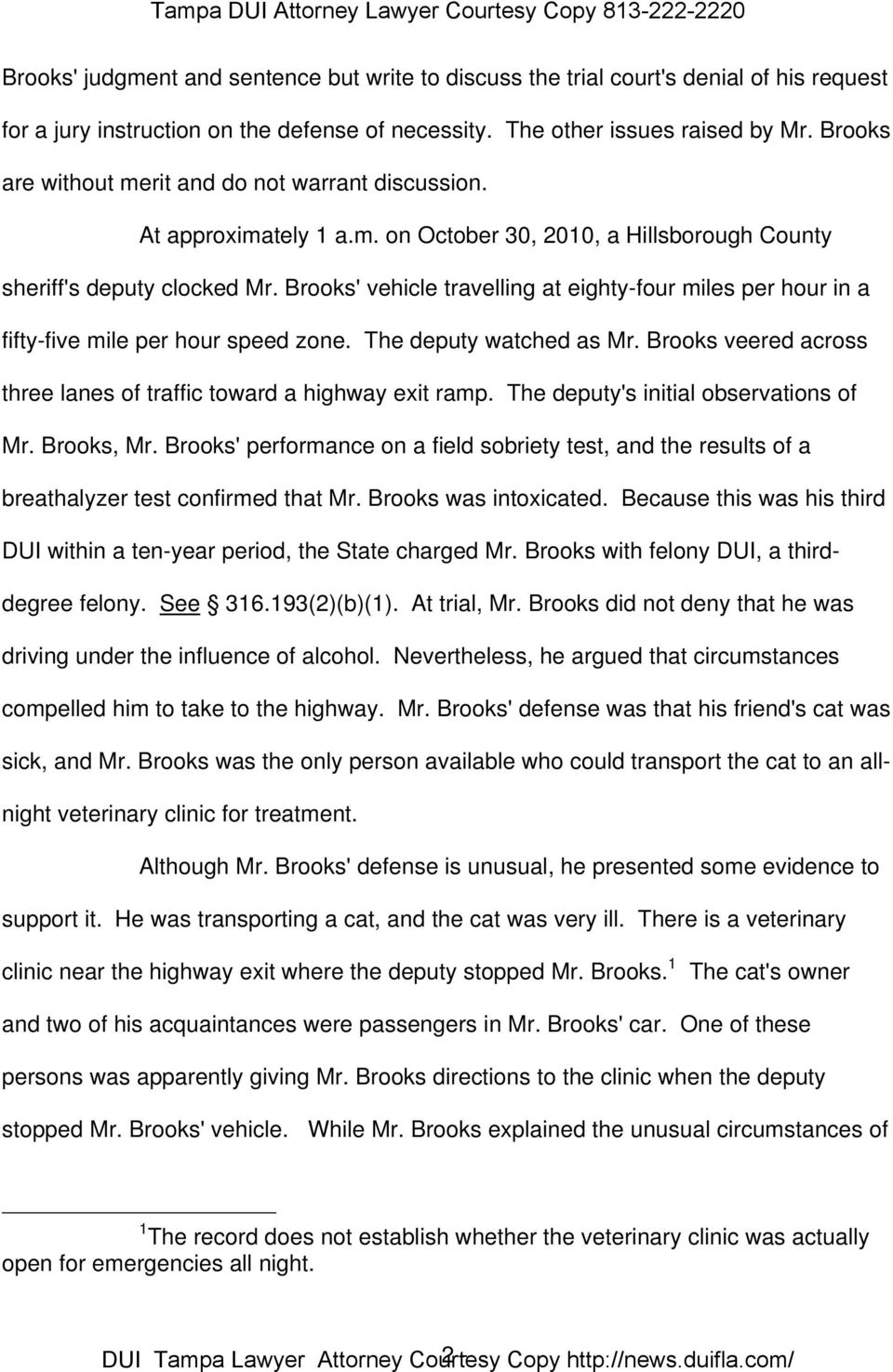 Brooks' vehicle travelling at eighty-four miles per hour in a fifty-five mile per hour speed zone. The deputy watched as Mr. Brooks veered across three lanes of traffic toward a highway exit ramp.