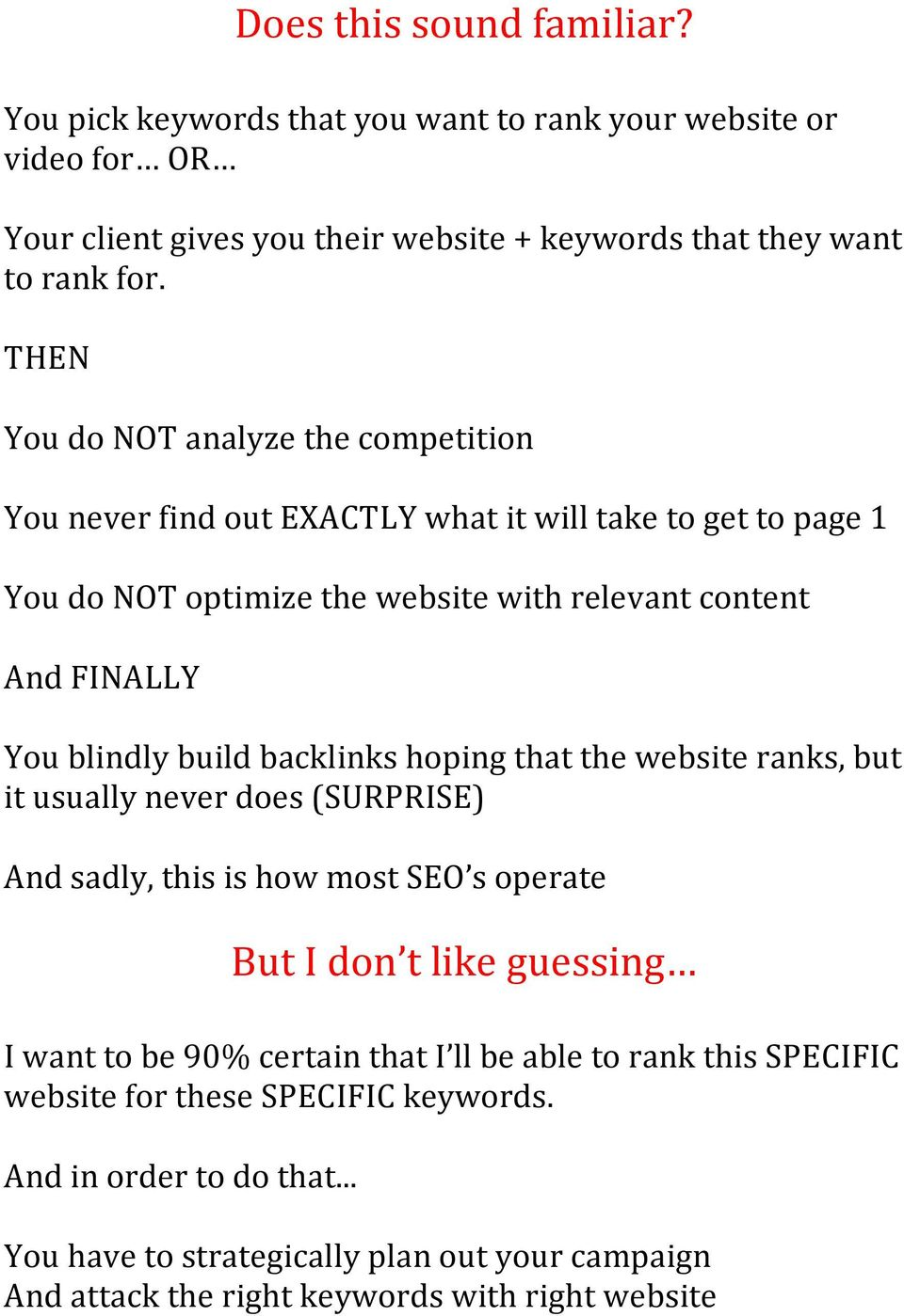 build backlinks hoping that the website ranks, but it usually never does (SURPRISE) And sadly, this is how most SEO s operate But I don t like guessing I want to be 90% certain that