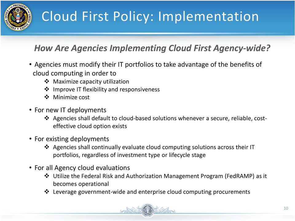 new IT deployments Agencies shall default to cloud-based solutions whenever a secure, reliable, costeffective cloud option exists For existing deployments Agencies shall continually evaluate