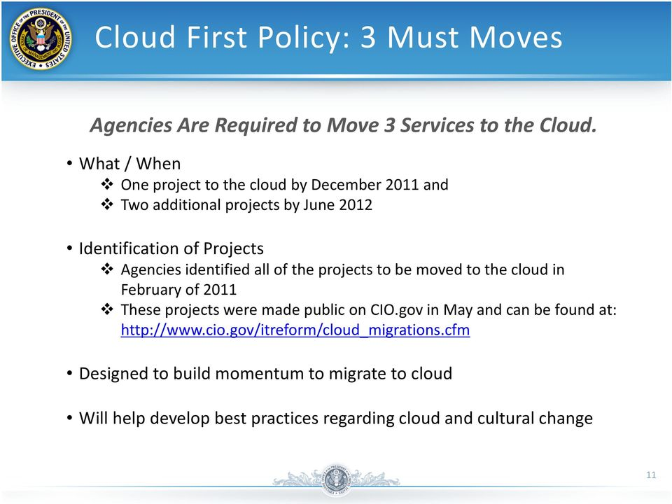 identified all of the projects to be moved to the cloud in February of 2011 These projects were made public on CIO.