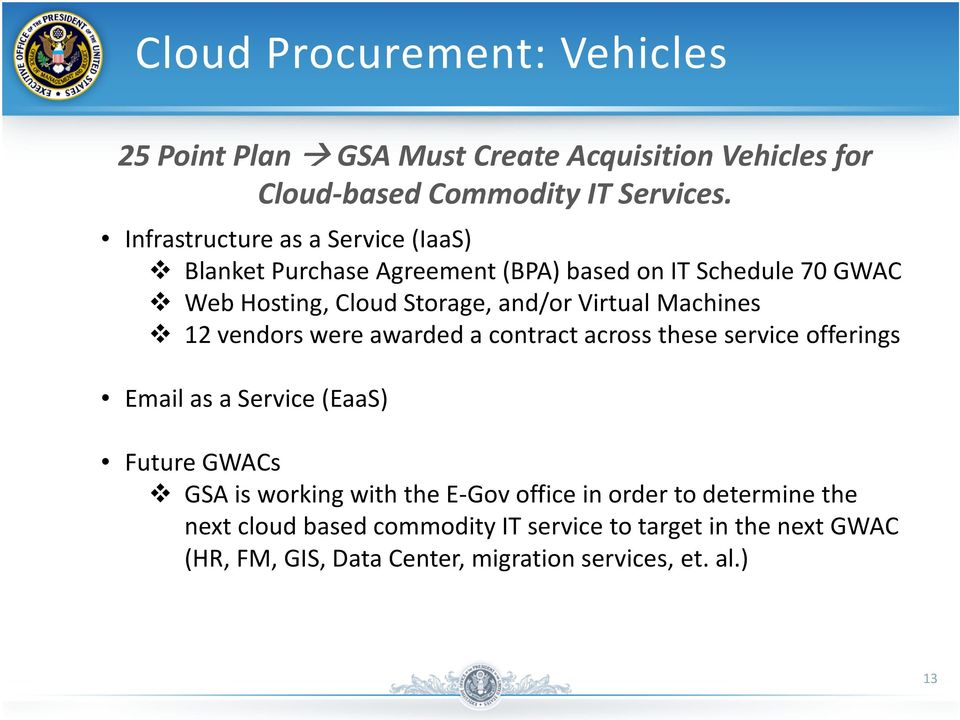Machines 12 vendors were awarded a contract across these service offerings Email as a Service (EaaS) Future GWACs GSA is working with the