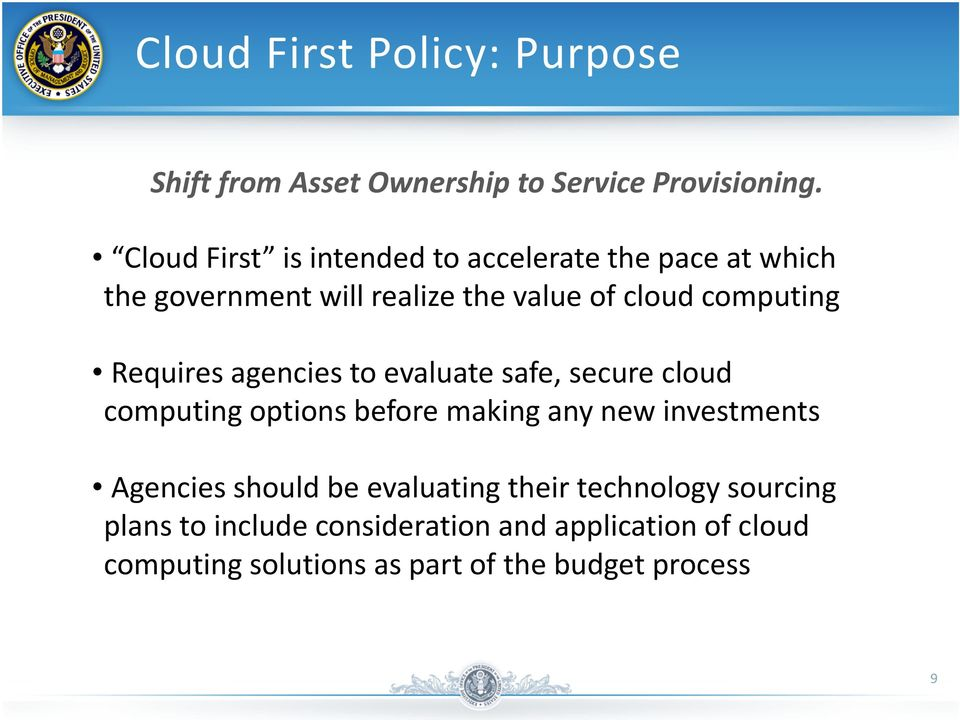 Requires agencies to evaluate safe, secure cloud computing options before making any new investments Agencies