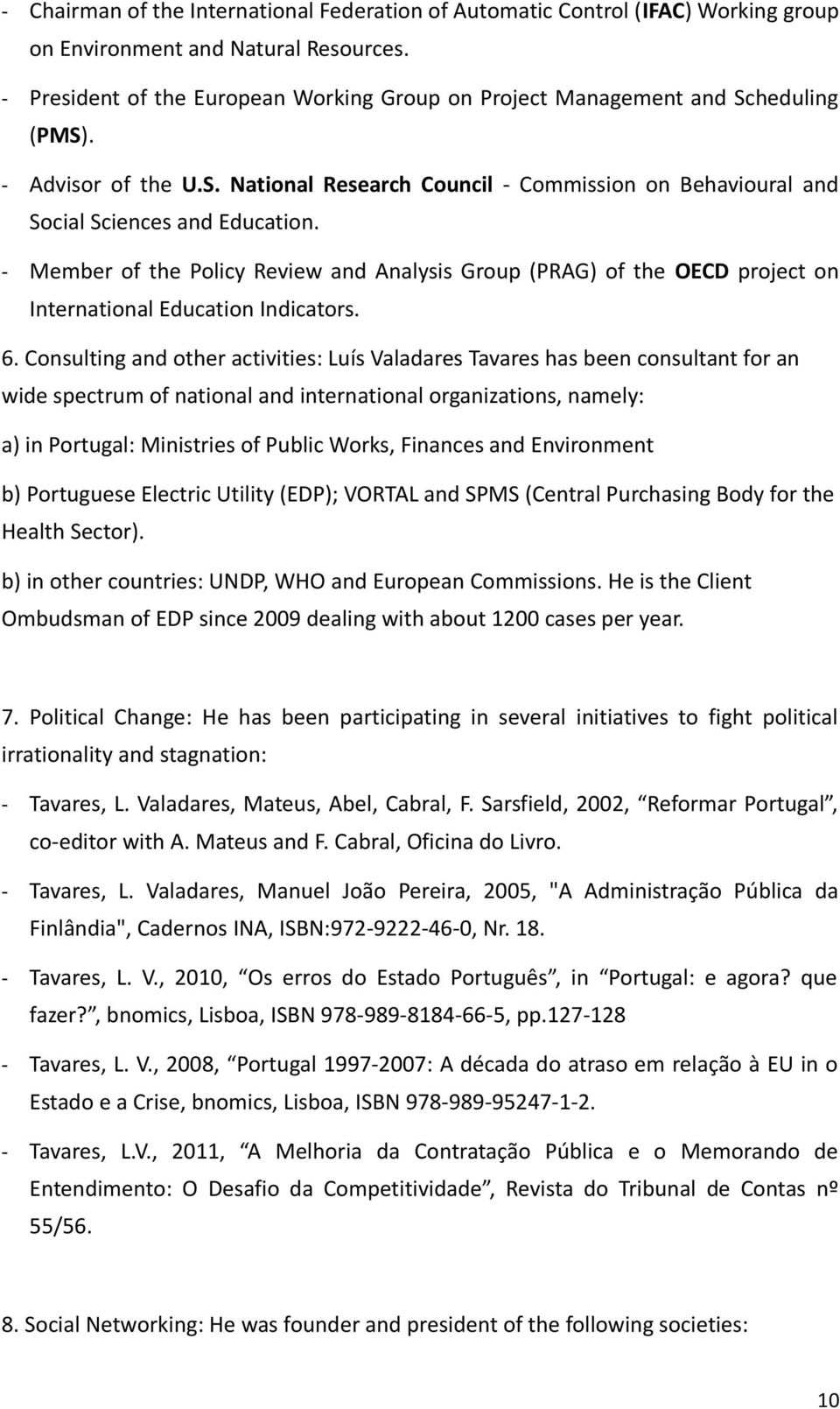 - Member of the Policy Review and Analysis Group (PRAG) of the OECD project on International Education Indicators. 6.
