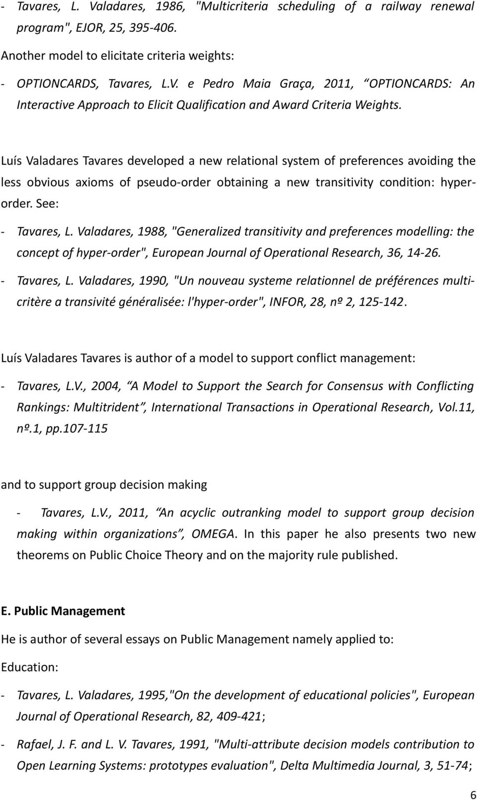 "Valadares, 1988, ""Generalized transitivity and preferences modelling: the concept of hyper-order"", European Journal of Operational Research, 36, 14-26. - Tavares, L."