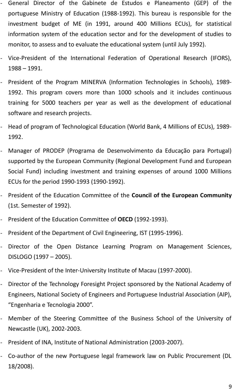 monitor, to assess and to evaluate the educational system (until July 1992). - Vice-President of the International Federation of Operational Research (IFORS), 1988 1991.