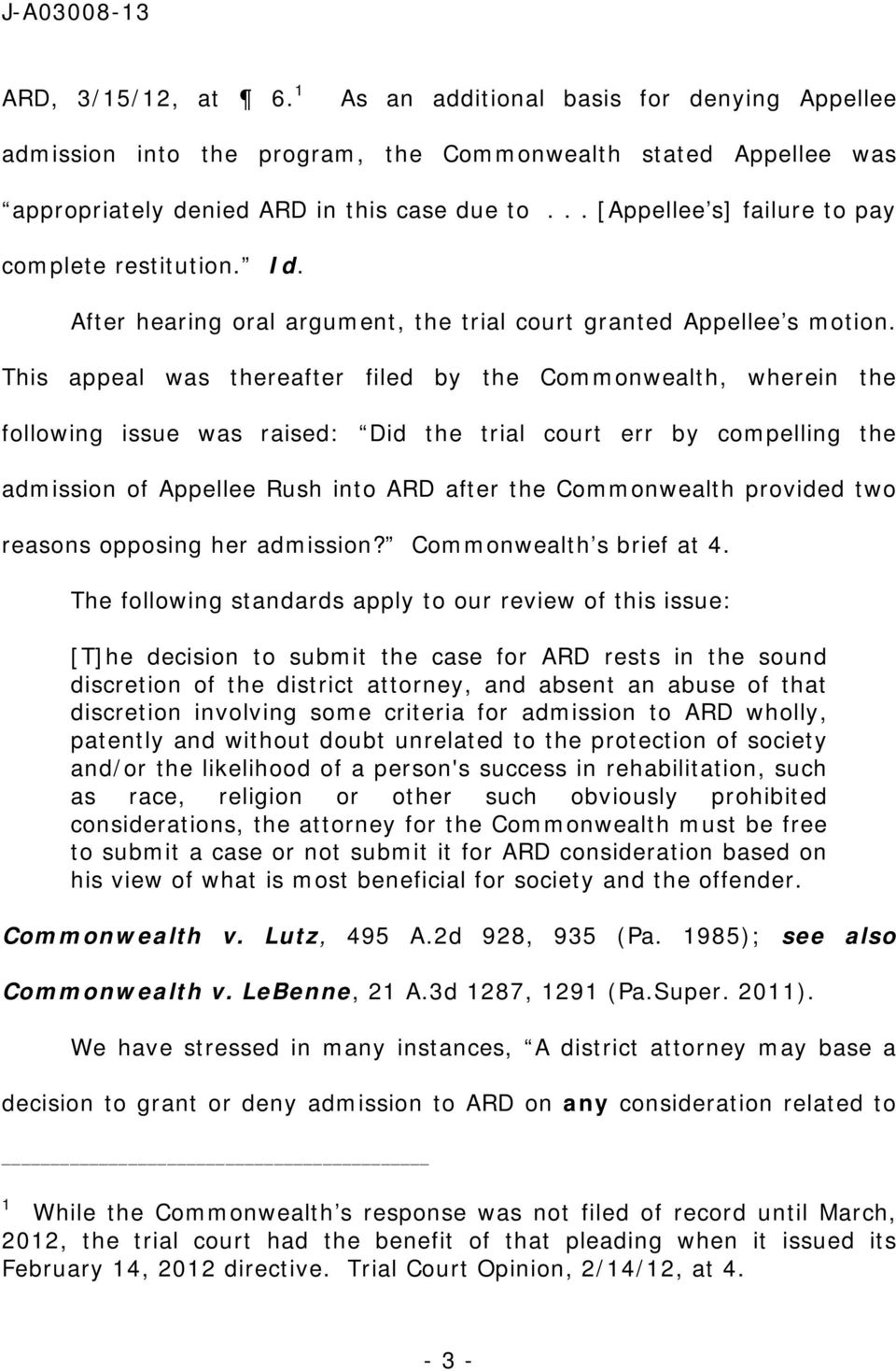 This appeal was thereafter filed by the Commonwealth, wherein the following issue was raised: Did the trial court err by compelling the admission of Appellee Rush into ARD after the Commonwealth