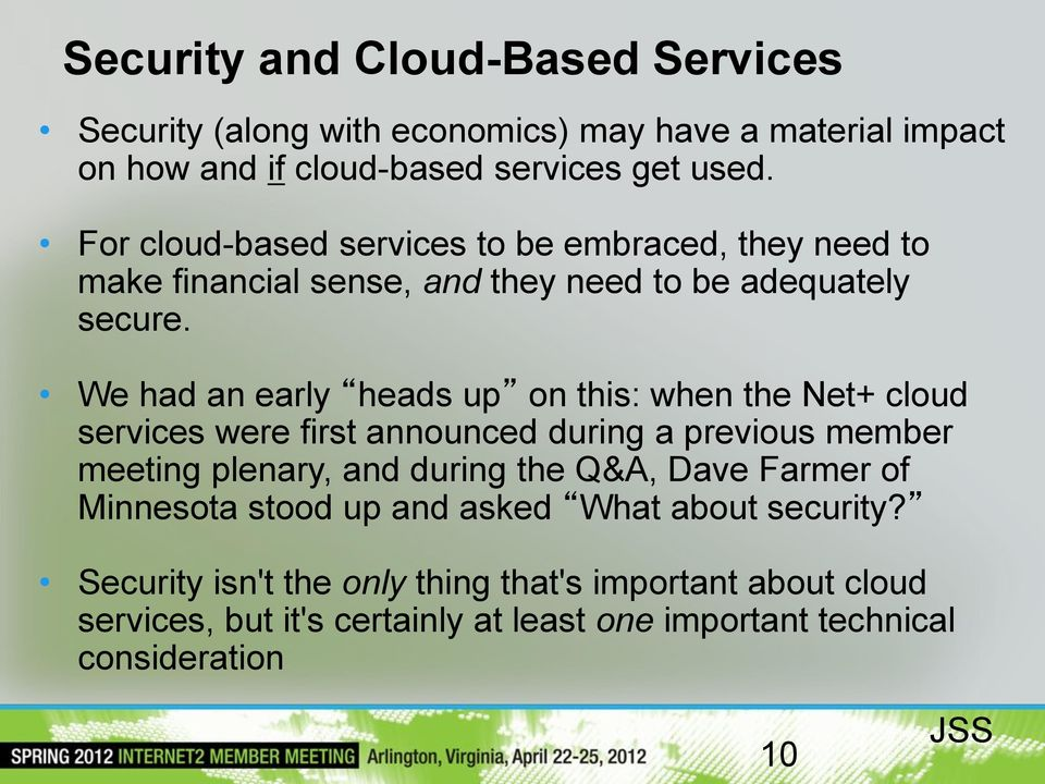 We had an early heads up on this: when the Net+ cloud services were first announced during a previous member meeting plenary, and during the Q&A, Dave