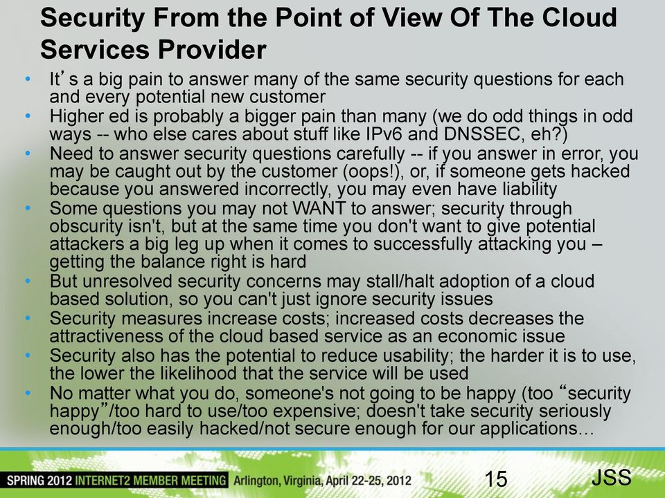 ) Need to answer security questions carefully -- if you answer in error, you may be caught out by the customer (oops!