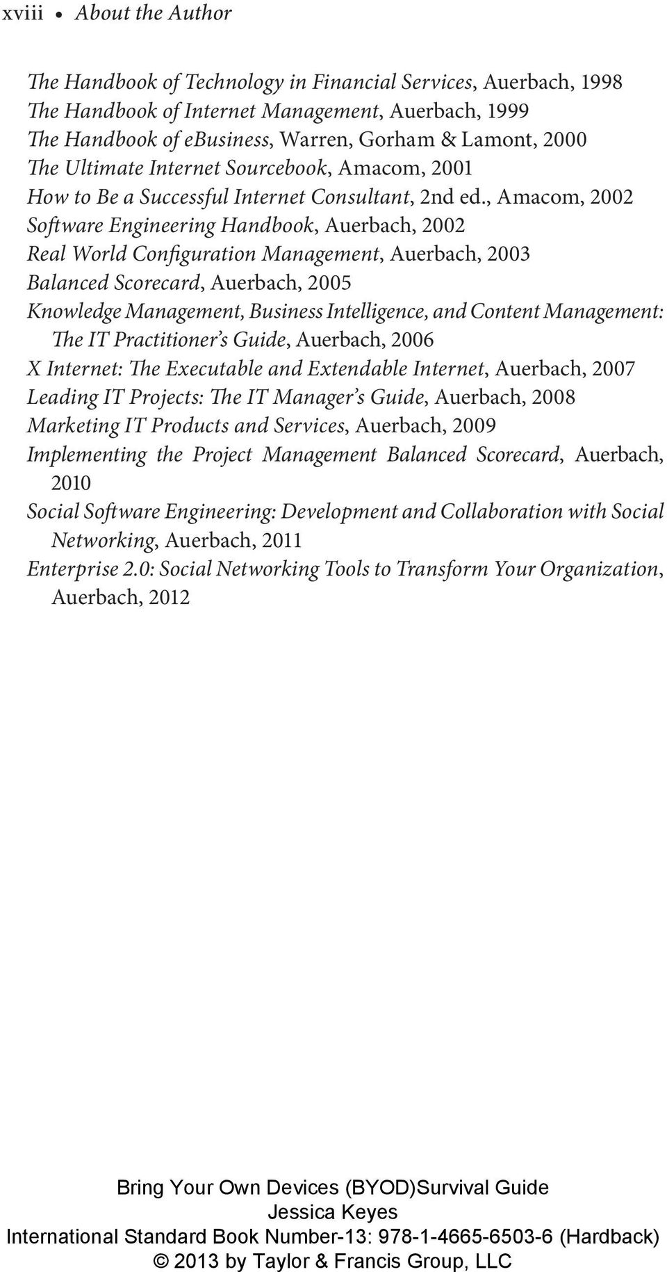 , Amacom, 2002 Software Engineering Handbook, Auerbach, 2002 Real World Configuration Management, Auerbach, 2003 Balanced Scorecard, Auerbach, 2005 Knowledge Management, Business Intelligence, and