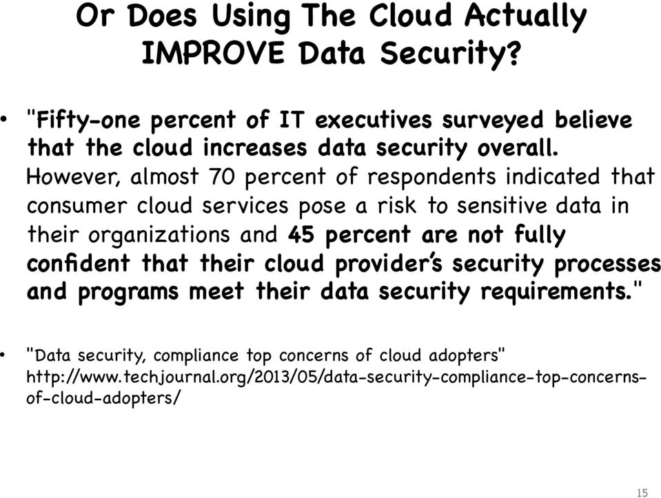 However, almost 70 percent of respondents indicated that consumer cloud services pose a risk to sensitive data in their organizations and 45