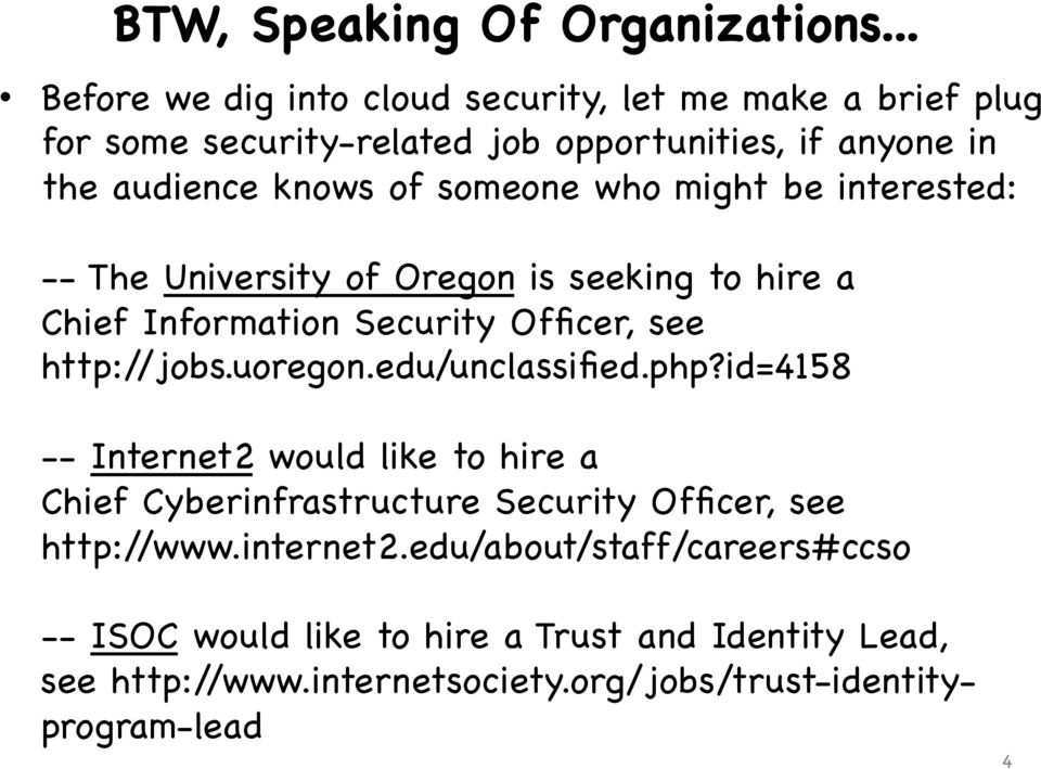 someone who might be interested: -- The University of Oregon is seeking to hire a Chief Information Security Officer, see http://jobs.uoregon.