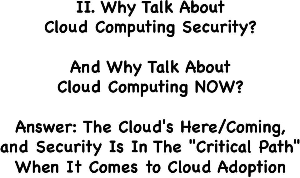 Answer: The Cloud's Here/Coming, and Security