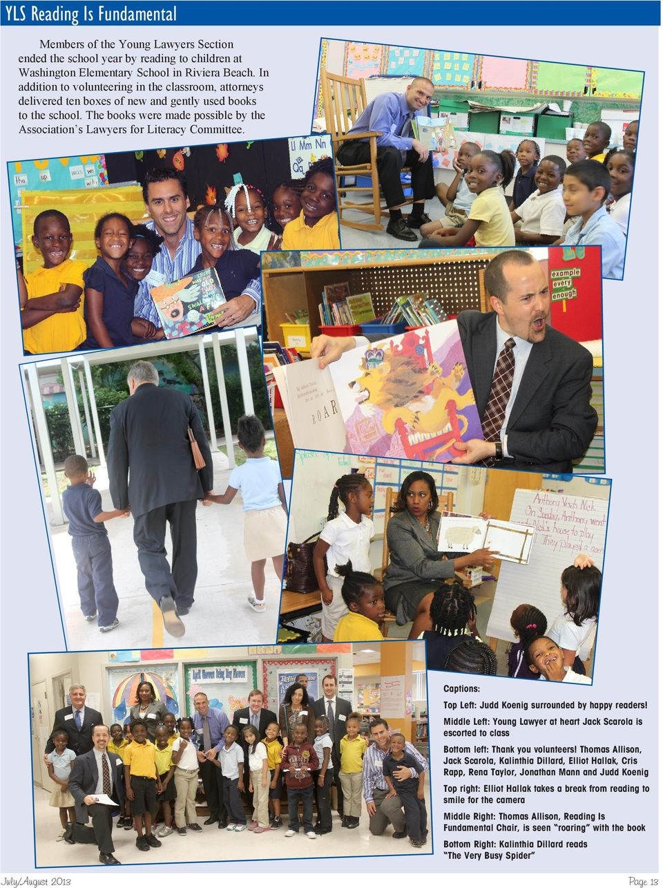 The books were made possible by the Association s Lawyers for Literacy Committee. Captions: Top Left: Judd Koenig surrounded by happy readers!