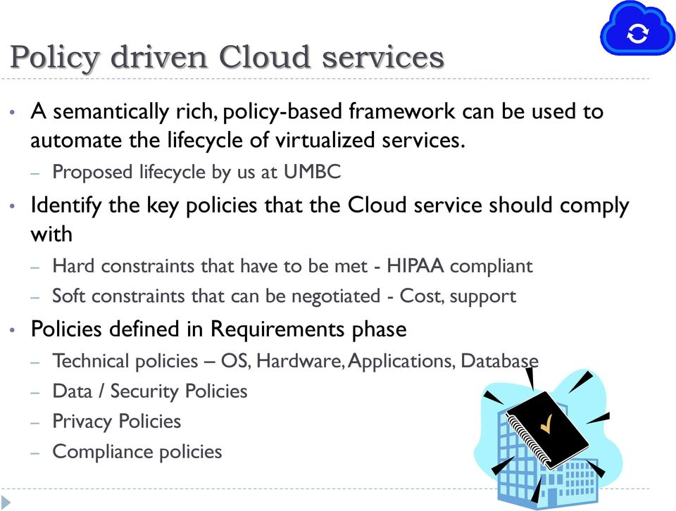 Proposed lifecycle by us at UMBC Identify the key policies that the Cloud service should comply with Hard constraints that