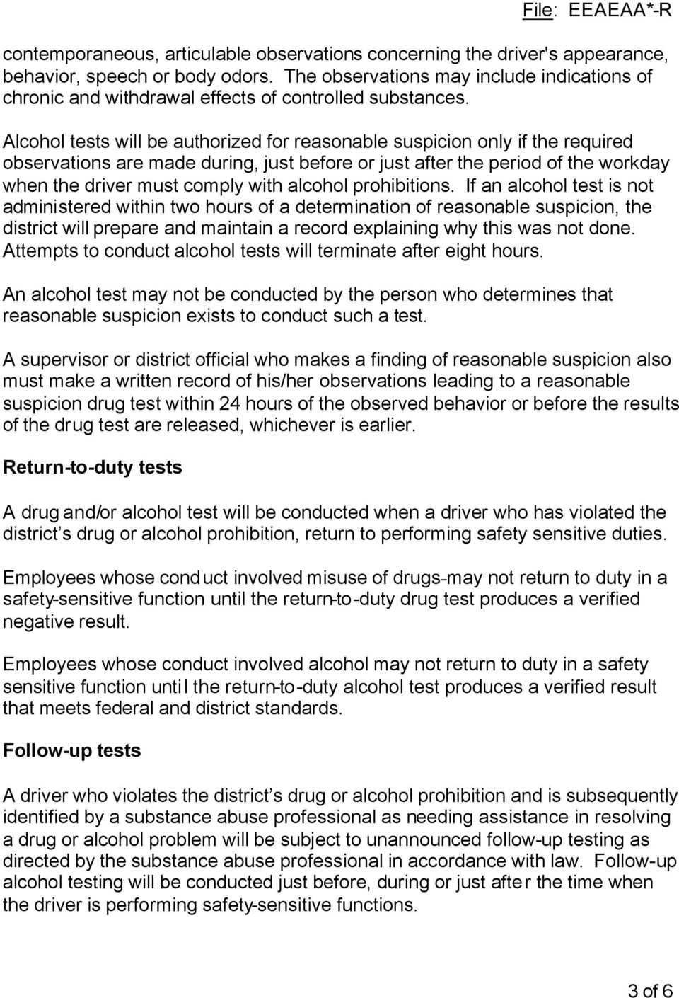 Alcohol tests will be authorized for reasonable suspicion only if the required observations are made during, just before or just after the period of the workday when the driver must comply with