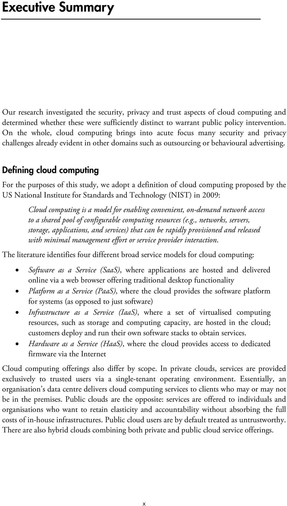 Defining cloud computing For the purposes of this study, we adopt a definition of cloud computing proposed by the US National Institute for Standards and Technology (NIST) in 2009: Cloud computing is
