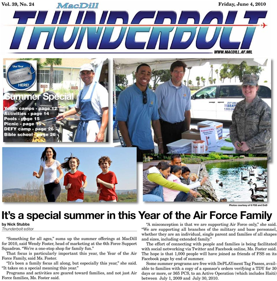 Air Force Family by Nick Stubbs Thunderbolt editor Something for all ages, sums up the summer offerings at MacDill for 2010, said Wendy Foster, head of marketing at the 6th Force Support Squadron.
