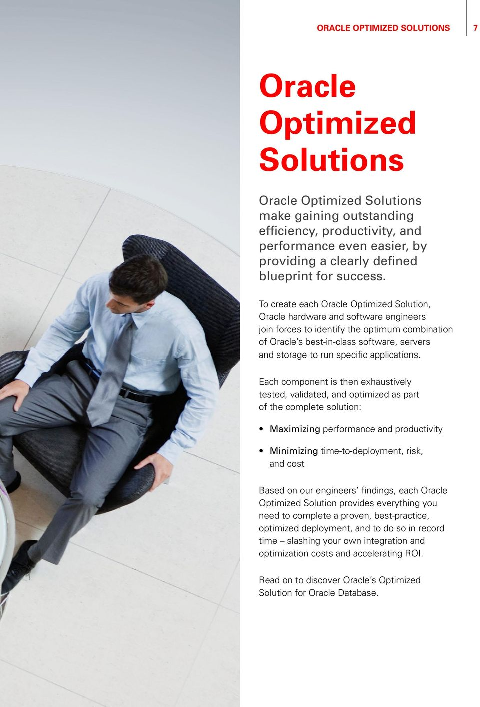 To create each Oracle Optimized Solution, Oracle hardware and software engineers join forces to identify the optimum combination of Oracle s best-in-class software, servers and storage to run