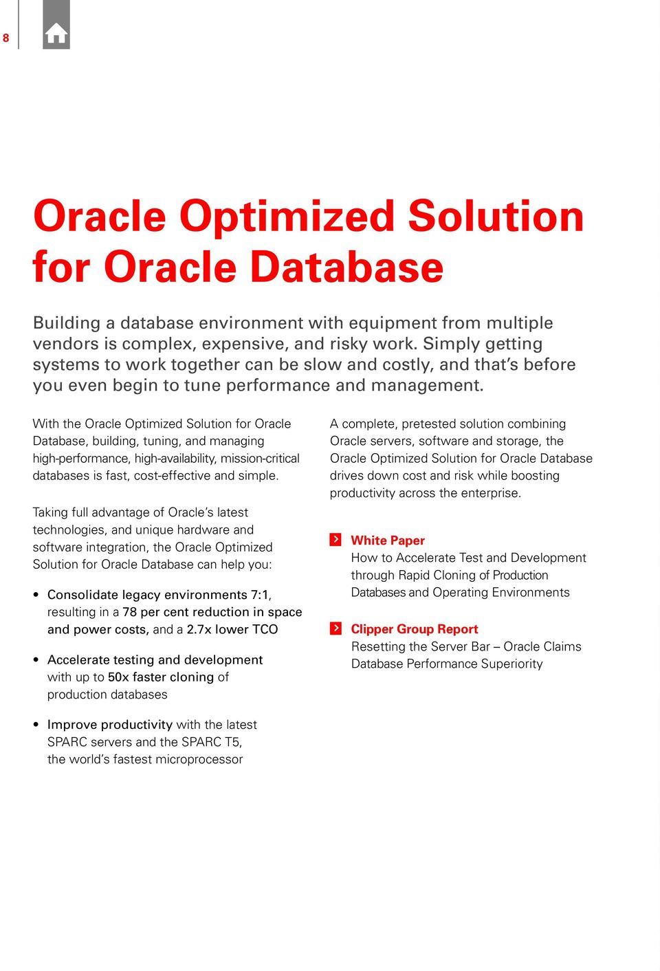 With the Oracle Optimized Solution for Oracle Database, building, tuning, and managing high-performance, high-availability, mission-critical databases is fast, cost-effective and simple.