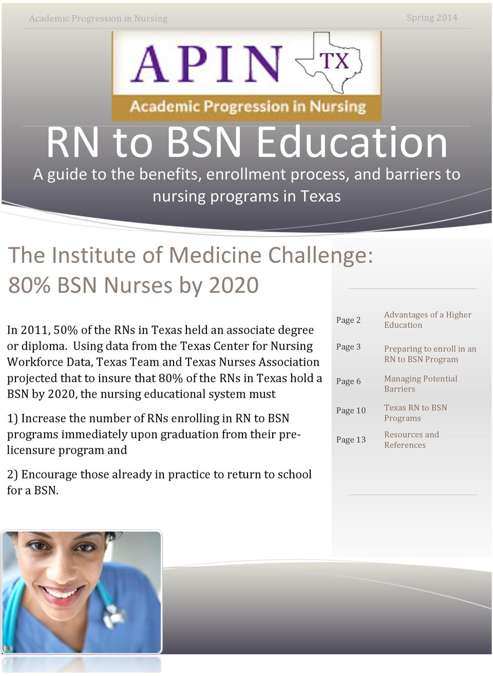 Using data from the Texas Center for Nursing Workforce Data, Texas Team and Texas Nurses Association projected that to insure that 80% of the RNs in Texas hold a BSN by 2020, the nursing educational