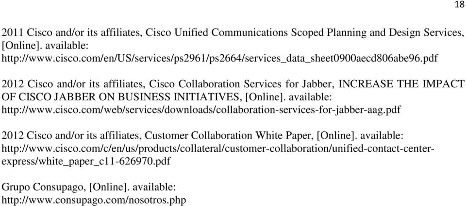 pdf 2012 Cisco and/or its affiliates, Cisco Collaboration Services for Jabber, INCREASE THE IMPACT OF CISCO JABBER ON BUSINESS INITIATIVES, [Online]. available: http://www.cisco.