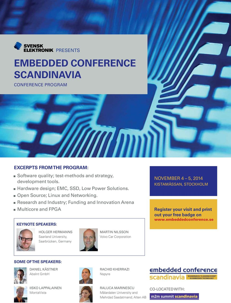 Research and Industry; Funding and Innovation Arena Multicore and FPGA Keynote speakers: NOVEMBER 4 5, 2014 KISTAMÄSSAN, STOCKHOLM Register your visit and print out your free badge
