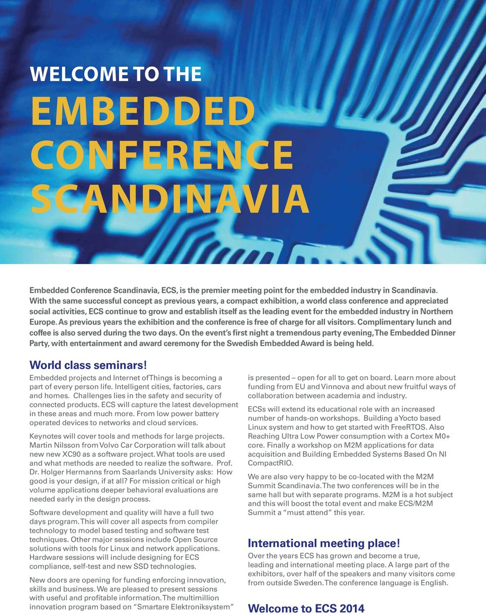 for the embedded industry in Northern Europe. As previous years the exhibition and the conference is free of charge for all visitors. Complimentary lunch and coffee is also served during the two days.