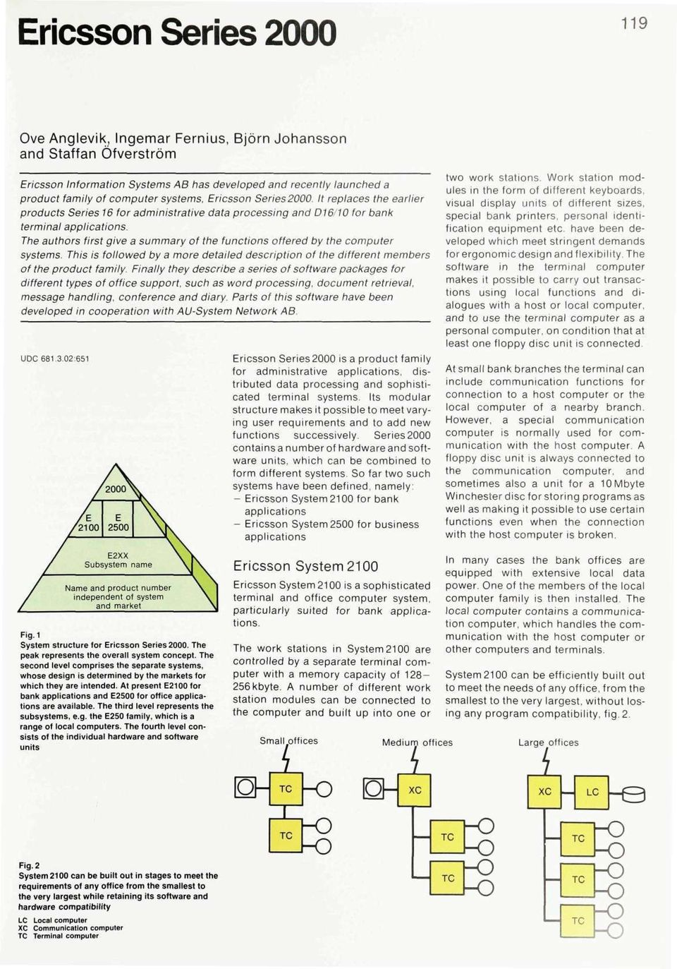 The authors first give a summary of the functions offered by the computer systems. This is followed by a more detailed description of the different members of the product family.