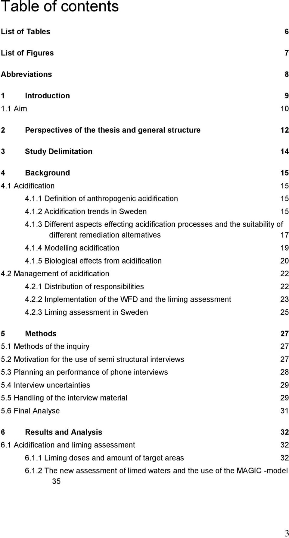 1.4 Modelling acidification 19 4.1.5 Biological effects from acidification 20 4.2 Management of acidification 22 4.2.1 Distribution of responsibilities 22 4.2.2 Implementation of the WFD and the liming assessment 23 4.