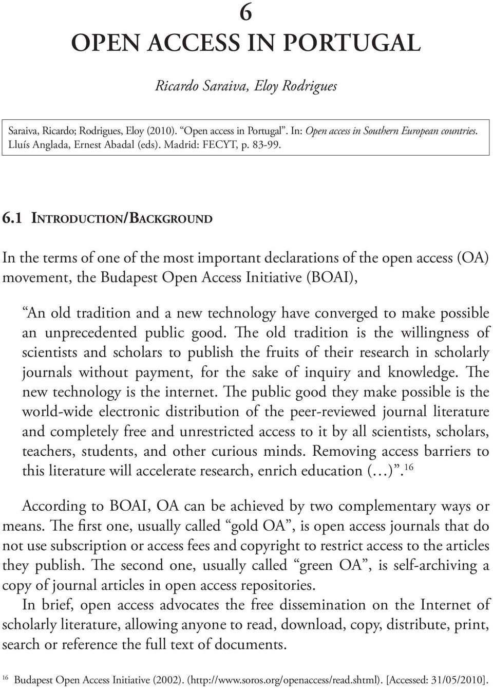1 Introduction/Background In the terms of one of the most important declarations of the open access (OA) movement, the Budapest Open Access Initiative (BOAI), An old tradition and a new technology