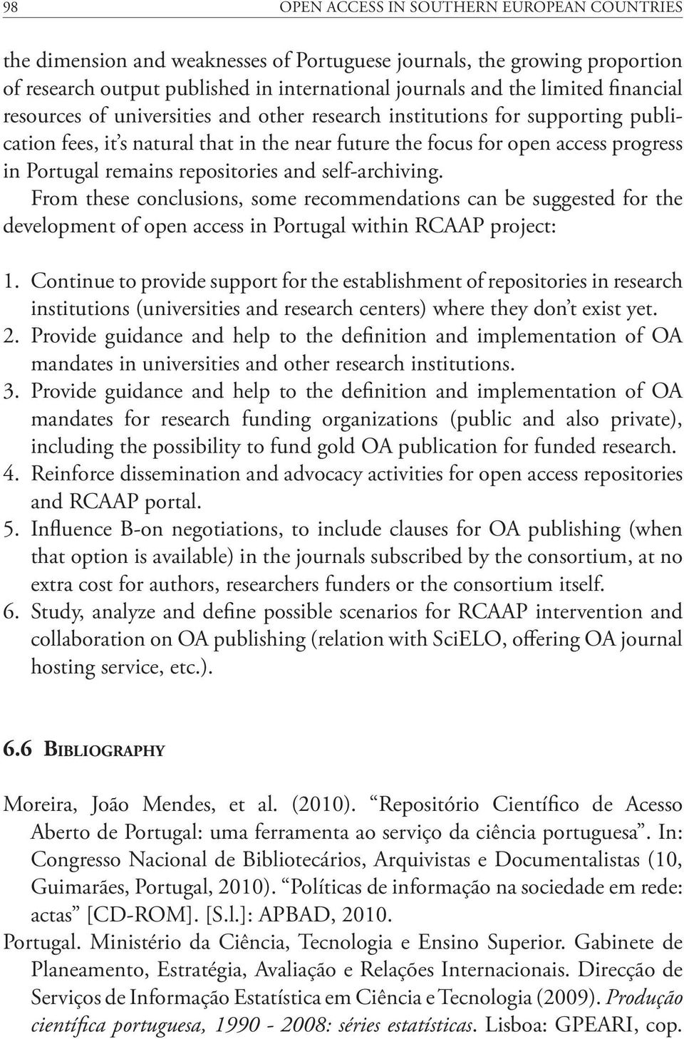 repositories and self-archiving. From these conclusions, some recommendations can be suggested for the development of open access in Portugal within RCAAP project: 1.