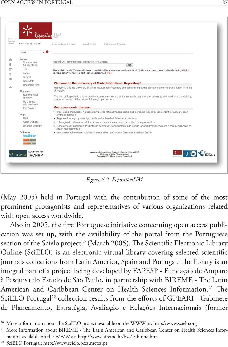 Also in 2005, the first Portuguese initiative concerning open access publication was set up, with the availability of the portal from the Portuguese section of the Scielo project 20 (March 2005).