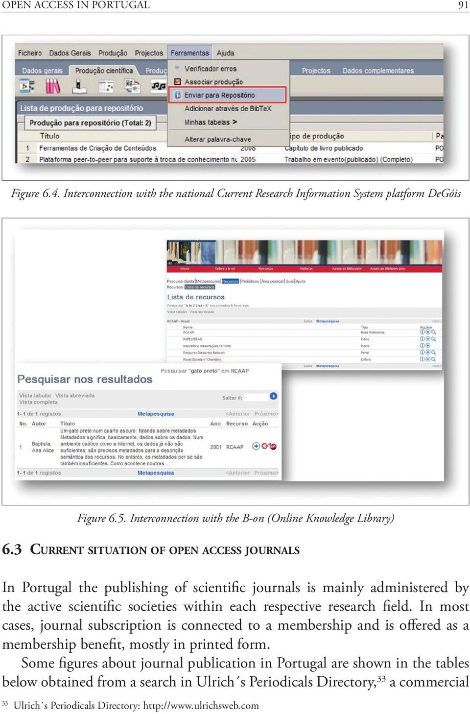 3 Current situation of open access journals In Portugal the publishing of scientific journals is mainly administered by the active scientific societies within each respective