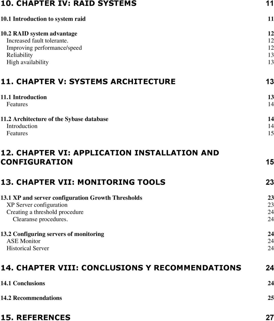 2 Architecture of the Sybase database 14 Introduction 14 Features 15 12. CHAPTER VI: APPLICATION INSTALLATION AND CONFIGURATION 15 13. CHAPTER VII: MONITORING TOOLS 23 13.