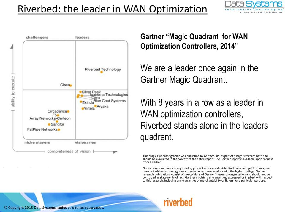as part of a larger research note and should be evaluated in the context of the entire report. The Gartner report is available upon request from Riverbed.