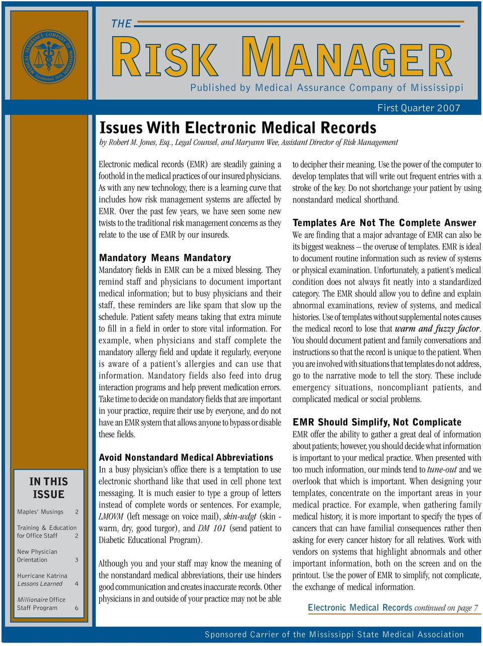 Learned 4 Millionaire Office Staff Program 6 Electronic medical records (EMR) are steadily gaining a foothold in the medical practices of our insured physicians.