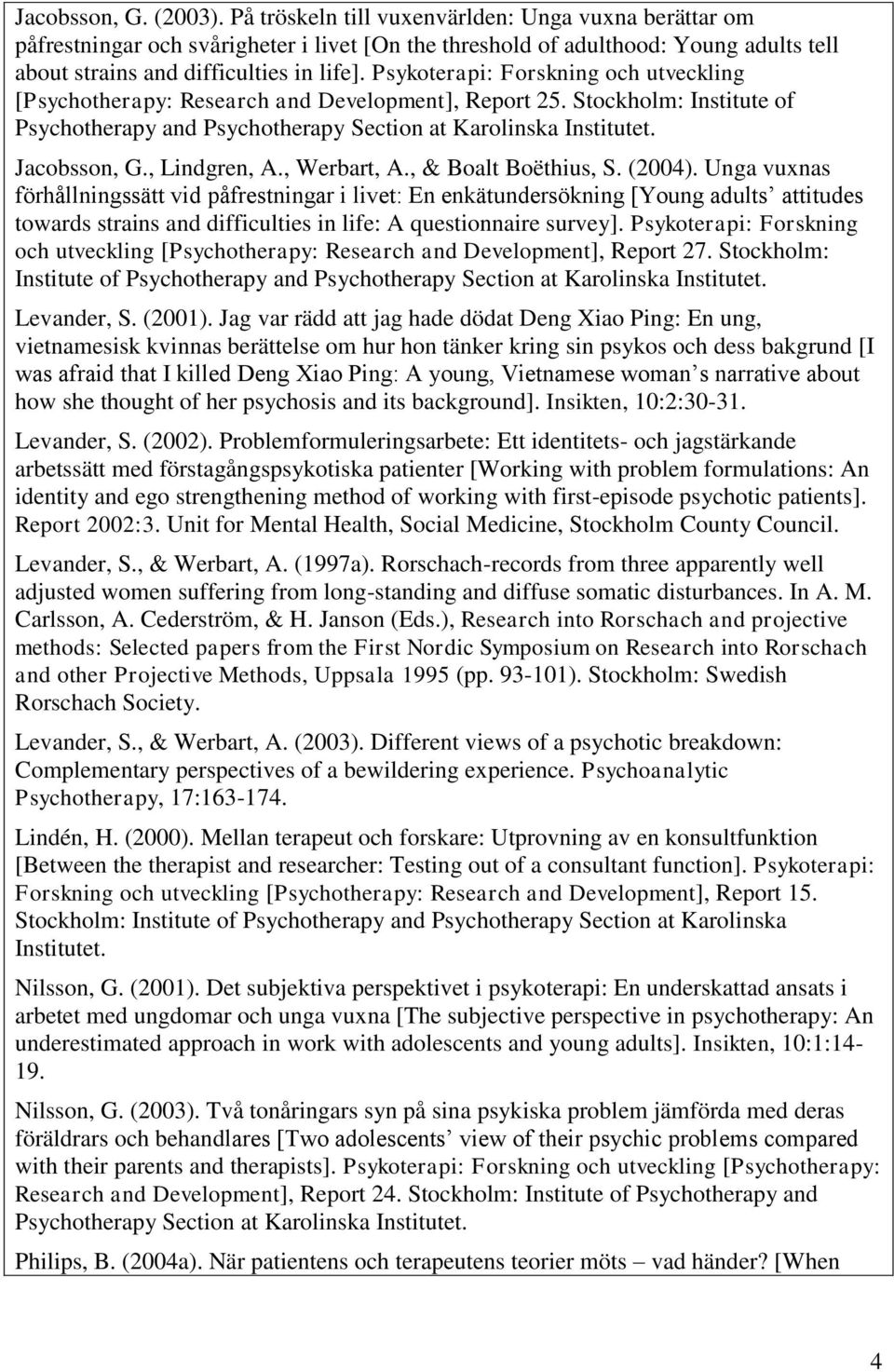 Psykoterapi: Forskning och utveckling [Psychotherapy: Research and Development], Report 25. Stockholm: Institute of Psychotherapy and Psychotherapy Section at Karolinska Institutet. Jacobsson, G.