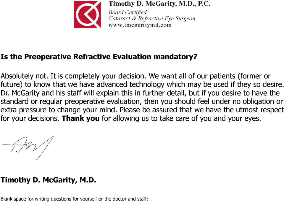 McGarity and his staff will explain this in further detail, but if you desire to have the standard or regular preoperative evaluation, then you should feel under no