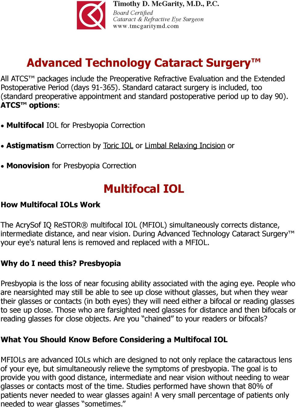 ATCS options: Multifocal IOL for Presbyopia Correction Astigmatism Correction by Toric IOL or Limbal Relaxing Incision or Monovision for Presbyopia Correction How Multifocal IOLs Work Multifocal IOL