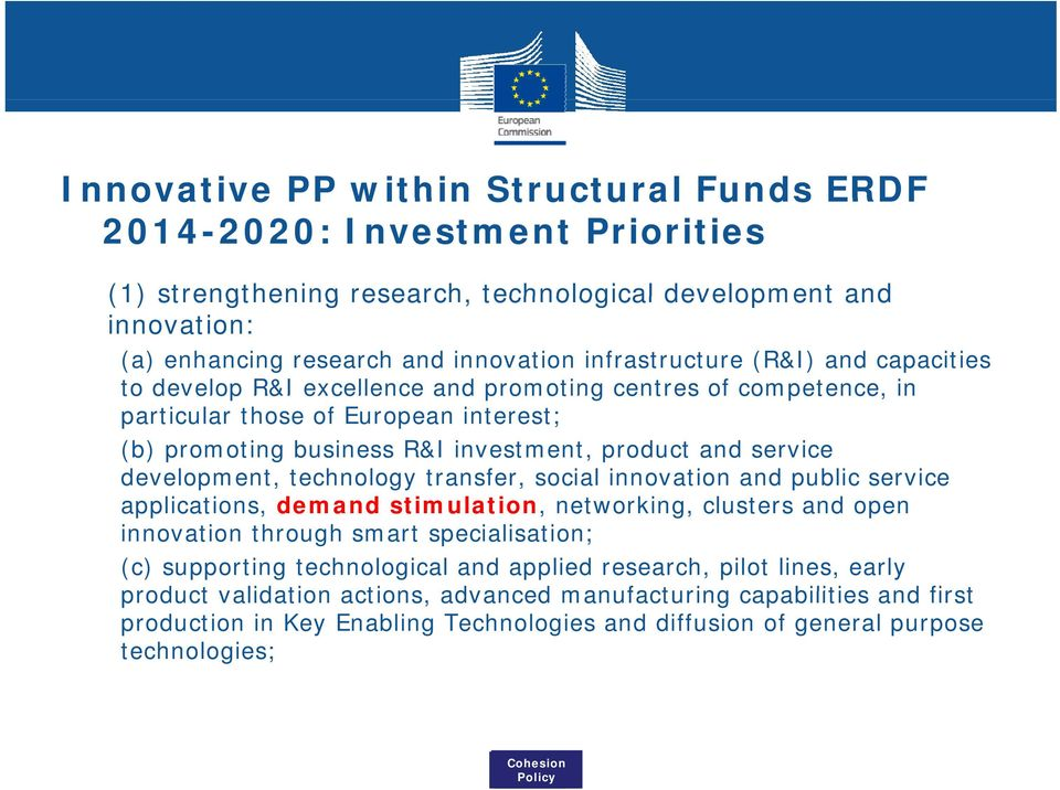 service development, technology transfer, social innovation and public service applications, demand stimulation, networking, clusters and open innovation through smart specialisation; (c)