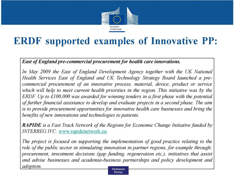 process, material, device, product or service which will help to meet current health priorities in the region. This initiative was by the ERDF.