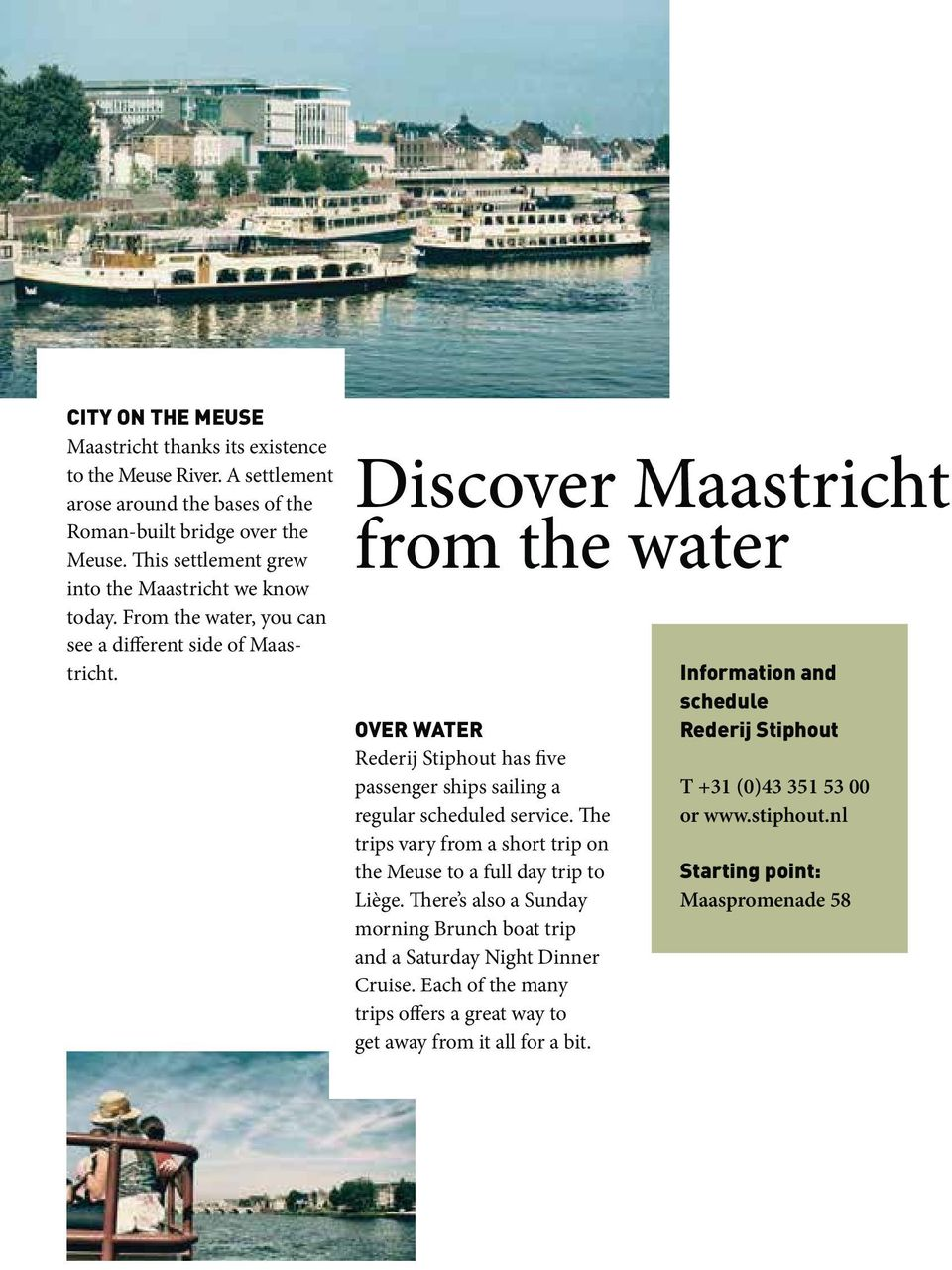 Discover Maastricht from the water OVER WATER Rederij Stiphout has five passenger ships sailing a regular scheduled service.