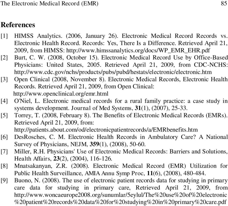 Electronic Medical Record Use by Office-Based Physicians: United States, 2005. Retrieved April 21, 2009, from CDC-NCHS: http://www.cdc.gov/nchs/products/pubs/pubd/hestats/electronic/electronic.
